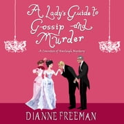 A Lady's Guide to Gossip and Murder audiobook by Dianne Freeman