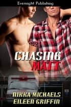 Chasing Matt ebook by Nikka Michaels