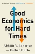 Good Economics for Hard Times eBook by Abhijit V. Banerjee, Esther Duflo