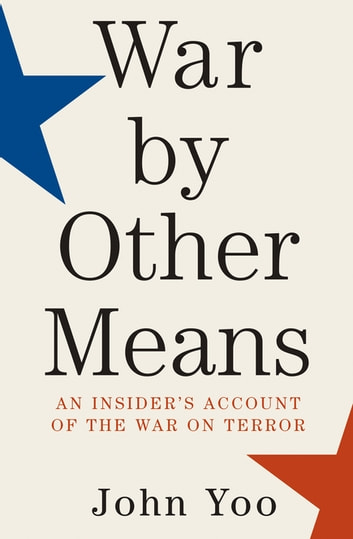 War by Other Means - An Insider's Account of the War on Terror ebook by John Yoo