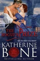 The Rogue's Prize - Nelson's Tea Series, #3 ebook by