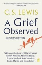 A Grief Observed Readers' Edition - With contributions from Hilary Mantel, Jessica Martin, Jenna Bailey, Rowan Williams, Kate Saunders, Francis Spufford and Maureen Freely ebook by C.S. Lewis, Hilary Mantel, Jessica Martin,...