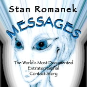 Messages - The World's Most Documented Extraterrestrial Contact Story audiobook by Stan Romanek