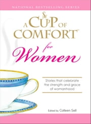 A Cup of Comfort for Women - Stories that celebrate the strength and grace of womanhood ebook by Colleen Sell