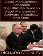 Asset Management Handbook: The Ultimate Guide to Asset Management Software, Appraisals and More ebook by Richard Stickley