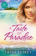 A Taste Of Paradise - 3 Book Box Set ebook by Trish Morey