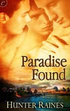 Paradise Found ebook by Hunter Raines