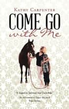Come Go with Me - An Adventure of Prayer-Focused True Stories. ebook by Kathy Carpenter