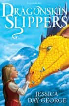 Dragonskin Slippers ebook by Jessica Day George