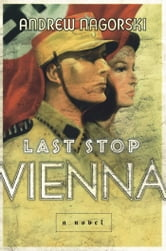 Last Stop Vienna - A Novel ebook by Andrew Nagorski