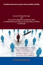 Certified Information Systems Security Officer (CISSO) Secrets To Acing The Exam and Successful Finding And Landing Your Next Certified Information Systems Security Officer (CISSO) Certified Job ebook by Eugene Benjamin