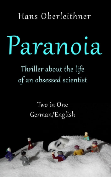 Paranoia - Thriller about the Life of an obsessed Scientist eBook by Hans Oberleithner