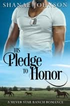 His Pledge to Honor ebook by Shanae Johnson