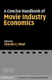 A Concise Handbook of Movie Industry Economics ebook by Moul, Charles C.