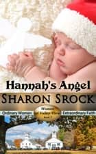 Hannah's Angel - WOMEN OF VALLEY VIEW ebook by Sharon Srock