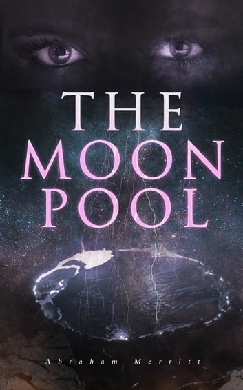 The Moon Pool - Science Fantasy Novel ebook by Abraham Merritt