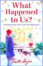 What Happened to Us? - A feelgood story of love, loss and new beginnings... ebook by Faith Hogan