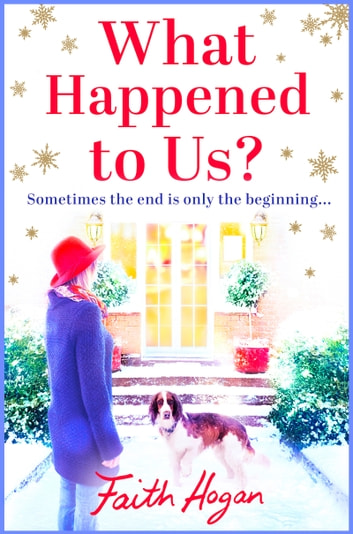 What Happened to Us? - An emotional, heartwarming story of love and friendship perfect for Christmas reading ebook by Faith Hogan