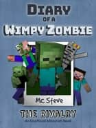 Diary of a Minecraft Wimpy Zombie Book 2 - The Rivalry (Unofficial Minecraft Series) ebook by MC Steve