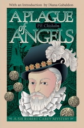 A Plague of Angels - A Sir Robert Carey Mystery ebook by P F Chisholm