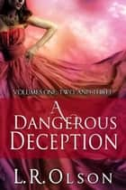 A Dangerous Deception ebook by L.R. Olson