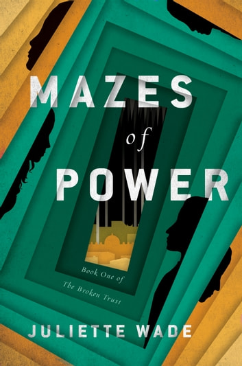 Mazes of Power ebook by Juliette Wade