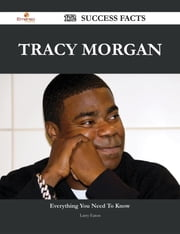Tracy Morgan 172 Success Facts - Everything you need to know about Tracy Morgan ebook by Larry Eaton