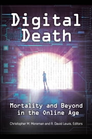 Digital Death: Mortality and Beyond in the Online Age ebook by Christopher M. Moreman,A. David Lewis