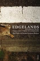 Edgelands ebook by Michael Symmons Roberts, Paul Farley