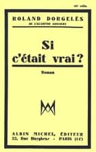 Si c'était vrai ? ebook by Roland Dorgelès