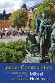 Leader Communities - The Consecration of Elites in Djursholm ebook by Mikael Holmqvist