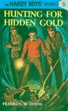 Hardy Boys 05: Hunting for Hidden Gold ebook by