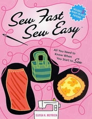 Sew Fast Sew Easy - All You Need to Know When You Start to Sew ebook by Elissa K. Meyrich