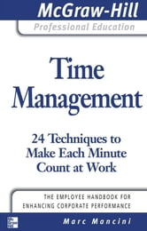 Time Management: 24 Techniques to Make Each Minute Count at Work ebook by Marc Mancini