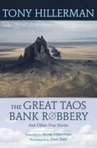 The Great Taos Bank Robbery and Other True Stories ebook by Tony Hillerman, Don Strel, Anne Hillerman