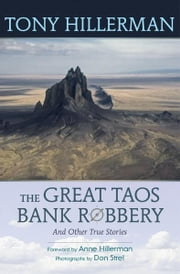 The Great Taos Bank Robbery and Other True Stories ebook by Tony Hillerman,Don Strel