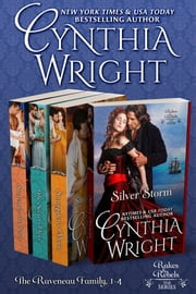 Rakes & Rebels: The Raveneau Family, Books 1 - 4 - (Silver Storm, Smuggler's Moon, The Secret of Love, Surrender the Stars) ebook by Cynthia Wright