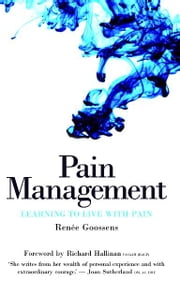 Pain Management - Learning to Live With Pain ebook by Renée Goossens