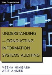 Understanding and Conducting Information Systems Auditing + Website ebook by Veena Hingarh, Arif Ahmed