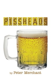 PISSHEADS ebook by Peter Merchant