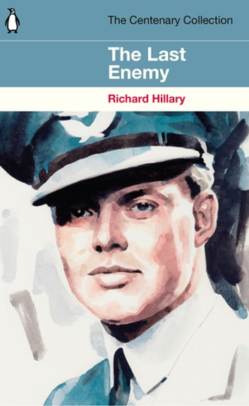 The Last Enemy - The Centenary Collection ebook by Richard Hillary