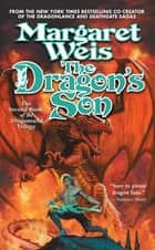 The Dragon's Son - The Second Book of the Dragonvarld Trilogy ebook by Margaret Weis