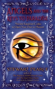 Angels and the Keys to Paradise - Ancient Egyptian Codes to Open Your Door to Heaven ebook by Stewart Pearce,Richard Crookes