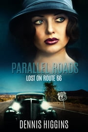 Parallel Roads (Lost on Route 66) ebook by Dennis Higgins