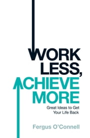 Work Less, Achieve More ebook by Fergus O'Connell