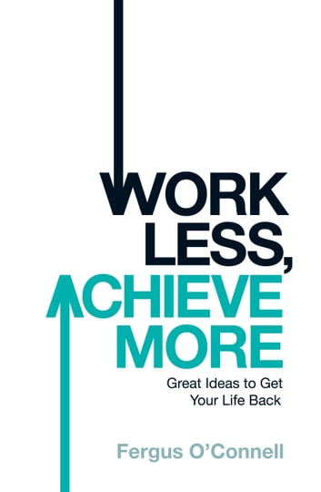 Work less achieve more ebook by fergus oconnell 9780755360468 work less achieve more ebook by fergus oconnell fandeluxe Choice Image
