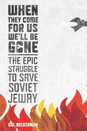 When They Come for Us, We'll Be Gone - The Epic Struggle to Save Soviet Jewry ebook by Gal Beckerman