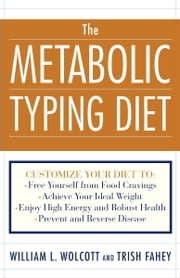 The Metabolic Typing Diet - Customize Your Diet For: Permanent Weight Loss, Optimum Health, Preventing and Reversing Disease, Staying Young at Any Age ebook by William L. Wolcott,Trish Fahey