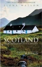 Scotland from Pre-History to the Present ebook by Fiona Watson