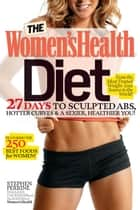 The Women's Health Diet ebook by Stephen Perrine,Editors of Women's Health